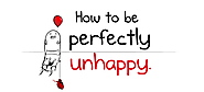 John wants you to read: How to be perfectly unhappy - The Oatmeal