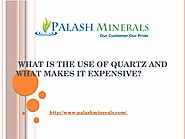 What is the use of quartz and what makes it expensive?