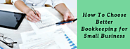 How to Choose Better Bookkeeping For Small Business?