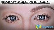 Which Clinic Offers Best Eyebrow Hair Transplant London?
