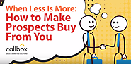 When Less is More: How to Make Prospects Buy From You