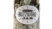 Your Agency Needs This Buzzword Jar You Pay Every Time You Spout Dumb Marketing Jargon