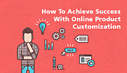 How To Achieve Success With Online Product Customization / Brush Your Ideas Store Blog