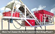 How To Choose the Best Concrete Batching Plant?