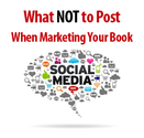 What NOT to Post When Marketing Your Book - 8 Common Mistakes to Avoid