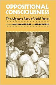 Oppositional Consciousness: The Subjective Roots of Social Protest