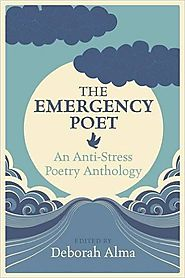 The emergency poet : an anti-stress poetry anthology edited by Deborah Alma