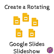 Google Slides: Create Rotating Slideshow - Teacher Tech
