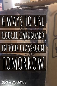 6 Ways to Use Google Cardboard in Your Classroom Tomorrow - Class Tech Tips