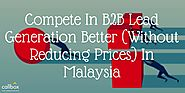 Compete In B2B Lead Generation Better (Without Reducing Prices) In Malaysia