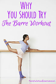 4 Reasons Why You Should Try the Barre Workout - Home Workout Essentials