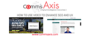 Using Video to Increase SEO and UX | Video SEO | Comms Axis