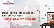 Don't let this Lethal Disease Kill Your Business - Hire a Local SEO Company