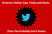 10 Secret #Twitter Tips, Tricks and Hacks (That You Probably Don't Know)