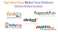 Top 5 Best Places To Buy Your Children's Clothes Online In India