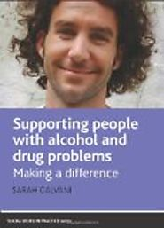 Supporting people with alcohol and drug problems : making a difference by Sarah Galvani
