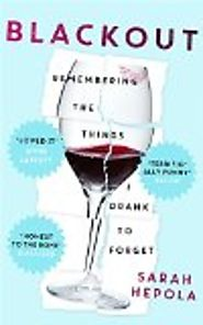 Blackout : remembering the things I drank to forget by Sarah Hepola
