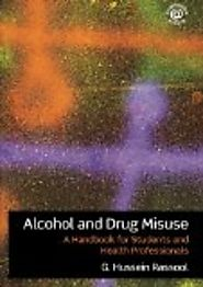 Alcohol and drug misuse : a handbook for students and health professionals by G. Hussein Rassool