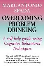 Overcoming problem drinking. A self-help guide using cognitive behavioral techniques by Marcantonio Spada