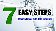 How to Lower Uric Acid Naturally With 7 Easy Steps and Top 10 Foods