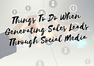 Things To Do When Generating Sales Leads Through Social Media