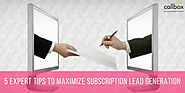 5 Expert Tips to Maximize Subscription Lead Generation