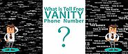 What is Toll Free Vanity Phone Number?