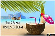 Top 7 Beach Hotels in Dubai to Watch Out For