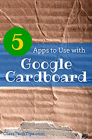 5 Apps to Use with Google Cardboard - Class Tech Tips
