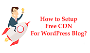 How to Setup Free CDN For WordPress Blog? - Free Tech Tutors