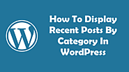 How To Display Recent Posts By Category In WordPress - Free Tech Tutors