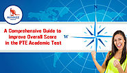 A Comprehensive Guide to Improve Overall Score in the PTE Academic Test