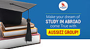 Make your dream of Study in Abroad come True with Aussizz Group!