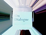 "Corey Anton: : Summary /Overview of David Bohm's book ""On Dialogue"""