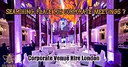 Luxurious And Stress Free Corporate Venues Hire In London