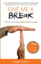 Tanya Smith Recommends on Amazon - Give Me a Break: The Art of Making Time Work for You