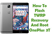 How To Flash TWRP Recovery And Root OnePlus 3T Smartphone
