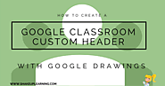 Create a Google Classroom Custom Header with Google Drawings | Shake Up Learning