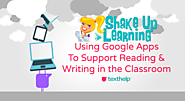 Using Google Apps to Support Reading and Writing in the Classroom (Recorded Webinar) | Shake Up Learning