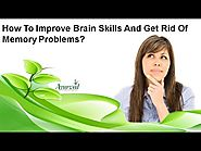 How To Improve Brain Skills And Get Rid Of Memory Problems?