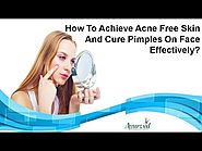 How To Achieve Acne Free Skin And Cure Pimples On Face Effectively