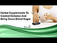 Herbal Supplements To Control Diabetes And Bring Down Blood Sugar