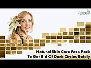 Natural Skin Care Face Pack To Get Rid Of Dark Circles Safely