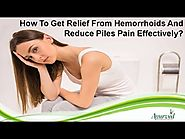 How To Get Relief From Hemorrhoids And Reduce Piles Pain Effectively?