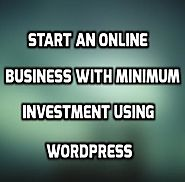 Start an Online Business with Minimum Investment using Wordpress