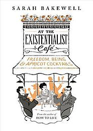 At the Existentialist Café by Sarah Bakewell