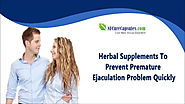 Herbal Supplements To Prevent Premature Ejaculation Problem Quickly