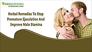 Herbal Remedies To Stop Premature Ejaculation And Improve Male Stamina