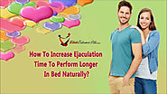 How To Increase Ejaculation Time To Perform Longer In Bed Naturally