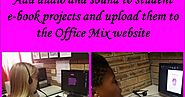 Let your students add audio and sound to their e-book projects and upload them to the Office Mix website